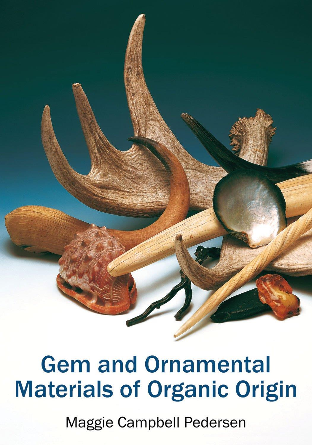 Gem and Ornamental Materials of Organic Origin - Maggie Campbell Pedersen